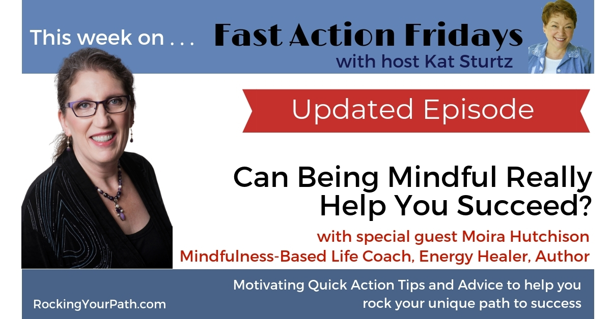 What is Mindfulness? Can it really help you succeed? Guest Moira Hutchinson explains how