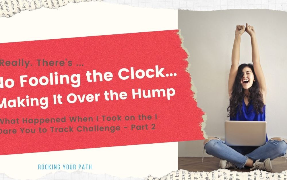 No Fooling the Clock: Making It Over the Hump – Part 2