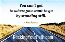 Kat Sturtz quote_You can't get to where you want to go by standing still